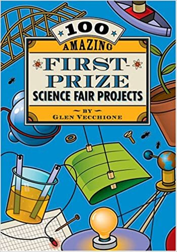 amazon com 100 amazing first prize science fair projects