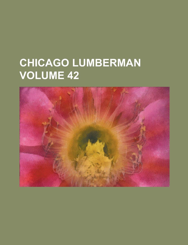 Read Online Chicago Lumberman Volume 42 pdf epub