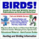 BIRDS! Guide to Fish and Wildlife Service Publications on Birds and Waterfowl - Habitat Guides, Conservation, Laws and Regulations, Permits, Tower ... Species Data, Hunting and Birding Information