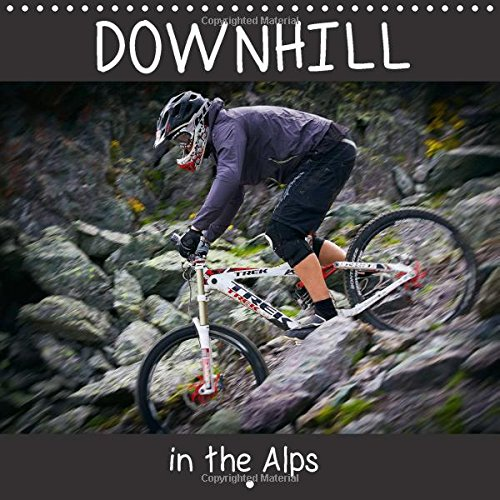 Downhill in the Alps 2018: Accompany the Photographer Dirk Meutzner and His Biker Friends on a Trip Through the Austrian Alps (Calvendo Sports)