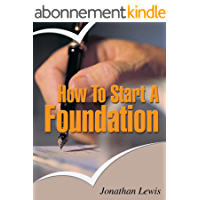 How to Start a Foundation - Easy Guide on How to Build a Foundation (English Edition)