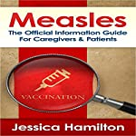 Measles: The Official Information Guide for Caregivers & Patients | Jessica Hamilton