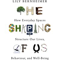 Bernheimer, L: Shaping of Us: How Everyday Spaces Structure our Lives, Behaviour, and Well-Being