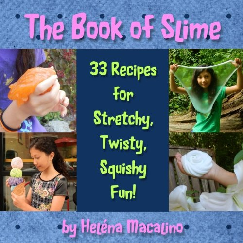The Book of Slime: 33 Recipes for Stretchy, Twisty, Squishy Fun!