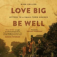 Love Big, Be Well: Letters to a Small-Town Church Audiobook by Winn Collier Narrated by Trevor Thompson