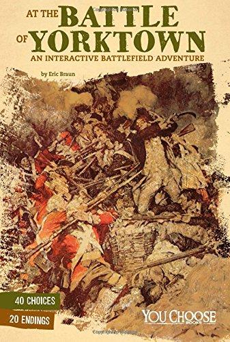 At the Battle of Yorktown: An InteractiveBattlefield Adventure (You Choose: American Battles)