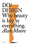 Do Design: Why beauty is key to everything (Do Books Book 13)