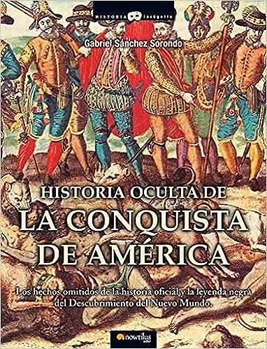 Historia oculta de la conquista de América Historia Incógnita: Amazon.es: Sánchez Sorondo, Gabriel: Libros
