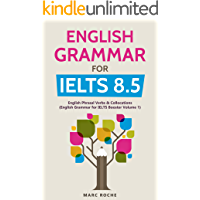 English Grammar for IELTS 8.5: English Grammar for IELTS Booster Volume 1 : English Phrasal Verbs & Collocations (English Edition)