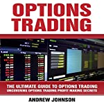 Options Trading: The Ultimate Guide to Options Trading | Andrew Johnson