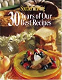 Southern Living - 30 Years of Our Best Recipes, Southern Living Editors, 0848719514