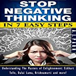 Stop Negative Thinking in 7 Easy Steps: Understanding the Masters of Enlightenment: Eckhart Tolle, Dalai Lama, Krishnamurti and more! | A.J. Parr
