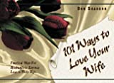 101 Ways to Love Your Wife, Dan Seaborn, 0898271738
