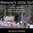 Mommy's Little Girl: Casey Anthony and her Daughter Caylee's Tragic Fate Hörbuch von Diane Fanning Gesprochen von: Sally Blake