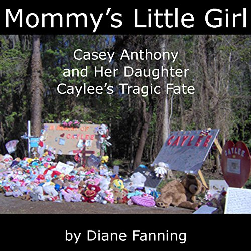 Mommy's Little Girl: Casey Anthony and her Daughter Caylee's Tragic Fate