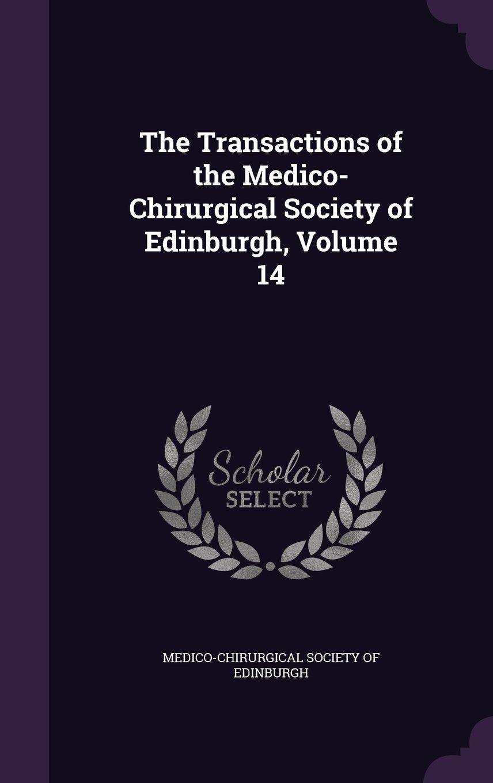 The Transactions of the Medico-Chirurgical Society of Edinburgh, Volume 14 pdf epub