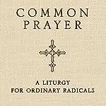 Common Prayer: A Liturgy for Ordinary Radicals | Shane Claiborne,Jonathan Wilson-Hartgrove,Enuma Okoro