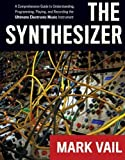 img - for The Synthesizer: A Comprehensive Guide to Understanding, Programming, Playing, and Recording the Ultimate Electronic Music Instrument by Mark Vail (2014-02-19) book / textbook / text book