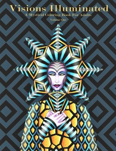 Visions Illuminated Vol. 1: A Mystical Coloring Book for Adults (Volume 1)