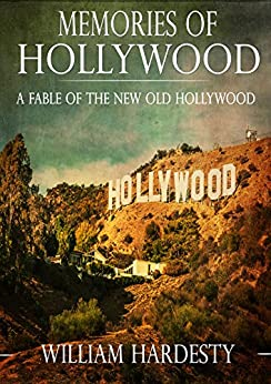 Memories of Hollywood: A Fable of the New Old Hollywood by [Hardesty, William]