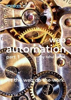 Web Automation Part 1 by [Saigal, Rahul]