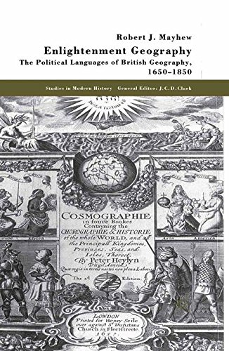 Enlightenment Geography: The Political Languages of British Geography, 1650-1850 (Studies in Modern History) by Robert J Mayhew