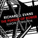 The Pursuit of Power: Europe 1815-1914 Hörbuch von Richard J Evans Gesprochen von: Napoleon Ryan