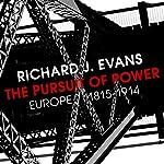 The Pursuit of Power: Europe 1815-1914 | Richard J Evans