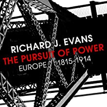 The Pursuit of Power: Europe 1815-1914 Audiobook by Richard J Evans Narrated by Napoleon Ryan
