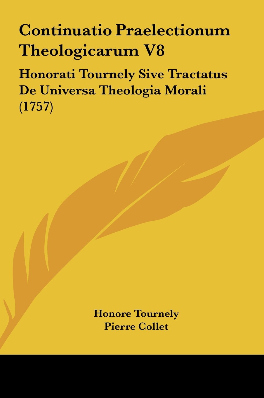 Download Continuatio Praelectionum Theologicarum V8: Honorati Tournely Sive Tractatus De Universa Theologia Morali (1757) (Latin Edition) pdf