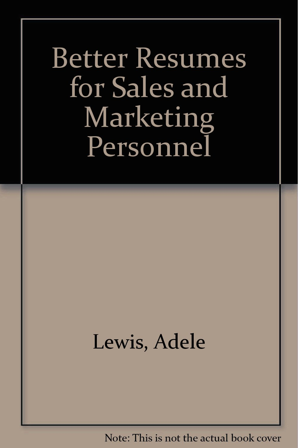 better resumes for sales and marketing personnel adele lewis
