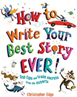 How To Write Your Best Story Ever!: Top Tips And