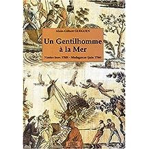 Un gentilhomme à la mer : Nantes (nov. 1785)-Madagascar (juin 1786) : roman