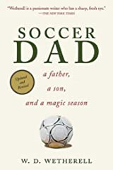 Soccer Dad: A Father, a Son, and a Magic Season Paperback