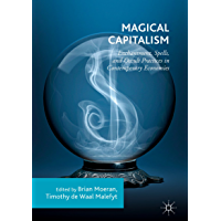 Magical Capitalism: Enchantment, Spells, and Occult Practices in Contemporary Economies
