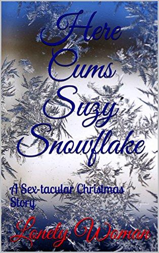 Christmas Gang Bang - Here Cums Suzy Snowflake: A Sex-tacular Christmas Story (Sextacular Christmas Book 4)