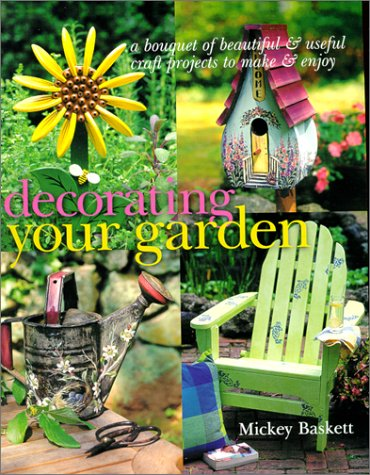 Decorating Your Garden: A Bouquet of Beautiful and Useful Craft Projects to Make & Enjoy (Furniture Nh Rustic)