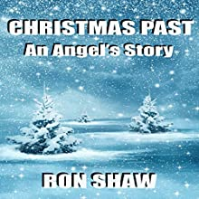 Christmas Past: An Angel's Story Audiobook by Ron Shaw Narrated by T.J. Allen