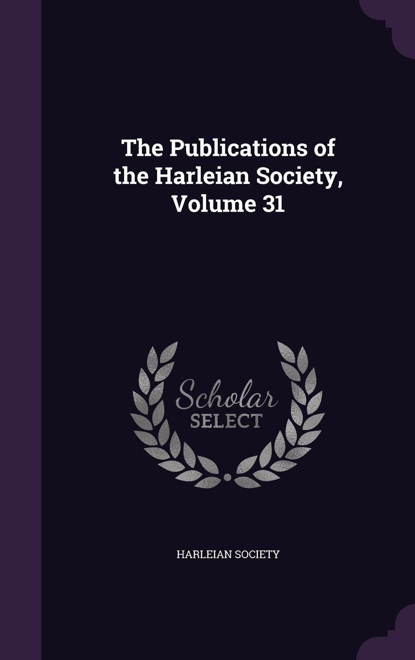 Read Online The Publications of the Harleian Society, Volume 31 PDF