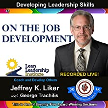 Developing Leadership Skills 46: On the Job Development: Module 5 Section 11 Audiobook by Jeffrey K. Liker Narrated by Jeffrey K. Liker, George Trachilis