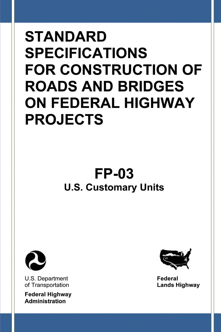 Federal lands highway standard specifications for construction of federal lands highway standard specifications for construction of roads and bridges on federal highway projects fp 03 us customary units u s nvjuhfo Gallery