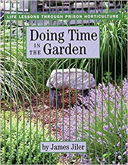 Gentil Doing Time In The Garden: Life Lessons Through Prison Horticulture: James  Jiler: 9780976605423: Amazon.com: Books