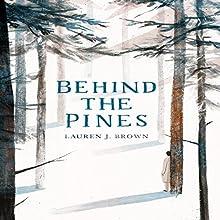 Behind the Pines Audiobook by Lauren J. Brown Narrated by Brian Meslar