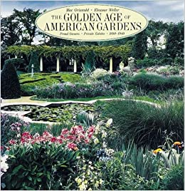 Amazon Com The Golden Age Of American Gardens Proud Owners