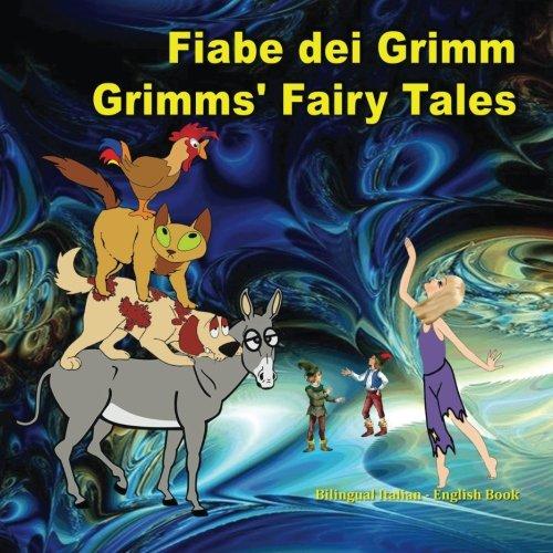 Fiabe dei Grimm. Grimms' Fairy Tales. Bilingual Italian - English Book: Dual Language Picture Book for Kids. Edizione Bilingue (Inglese - Italiano) (Italian Edition)