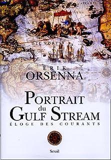 Portrait du Gulf Stream : éloge des courants, Orsenna, Erik