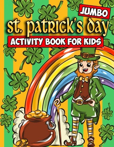 Jumbo St. Patrick's Day Activity Book for Kids: St. Patrick's Day Coloring Book for Toddlers, Preschoolers and Children with Mazes, Crosswords, Word ... (St. Patty's Day Activity Book) (Volume 1)]()