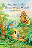 Journey to the Heart of the World: A Humanitas Media Publishing Edition
