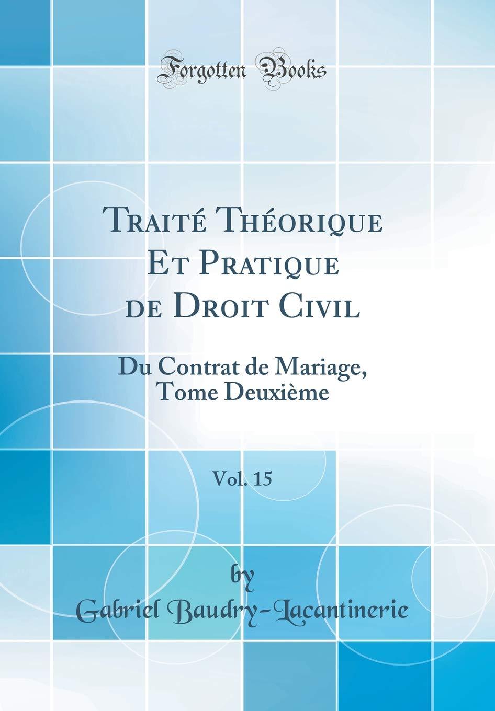Traité Théorique Et Pratique de Droit Civil, Vol. 15: Du Contrat de Mariage, Tome Deuxième (Classic Reprint) (French Edition) pdf epub