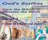 God's Scribes Vol. 3 : How the Bible Became the Bible, Isbell, Charles D., 0967720133